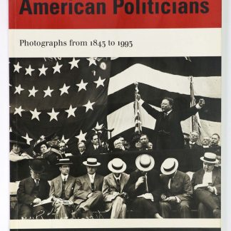 American Politicians Photographs 1843 to 1993