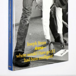 Joseph Beuys: Arena Where Would I Have Got If I Had Been Intelligent!