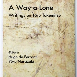 A Way a Lone Writings on Toru Takemitsu