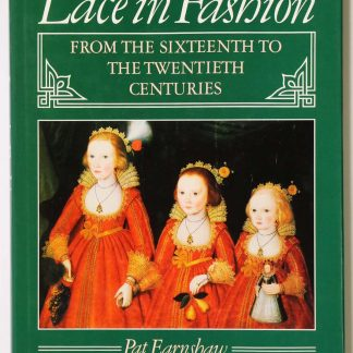Lace in Fashion: From the Sixteenth to the Twentieth Centuries
