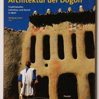 Architektur der Dogon. Traditioneller Lehmbau und Kunst in Mali
