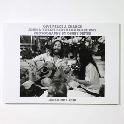 Give Peace A Chance John&Yoko's Bed-in for Peace 1969 Photography By Gerry Deiter Japan 2017-2018