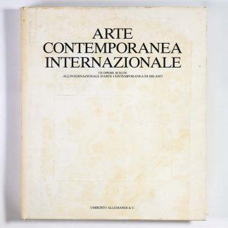 Arte Contemporanea Internazionale 174 Opere Scelte All'Internationale d'Arte Contemporanea di Milano